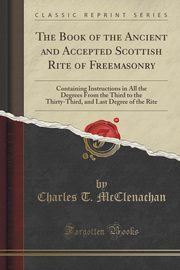 The Book of the Ancient and Accepted Scottish Rite of Freemasonry, McClenachan Charles T.