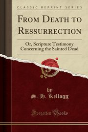 From Death to Ressurrection, Kellogg S. H.