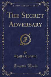 The Secret Adversary (Classic Reprint), Christie Agatha