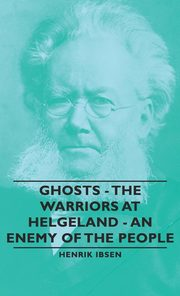 Ghosts - The Warriors at Helgeland - An Enemy of the People, Ibsen Henrik Johan