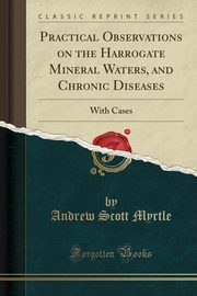 Practical Observations on the Harrogate Mineral Waters, and Chronic Diseases, Myrtle Andrew Scott