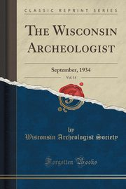 The Wisconsin Archeologist, Vol. 14, Society Wisconsin Archeologist