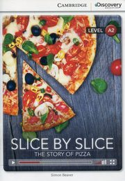 Slice by Slice The Story of Pizza Low Intermediate Book with Online Access, Beaver Simon