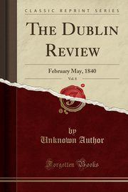 The Dublin Review, Vol. 8, Author Unknown