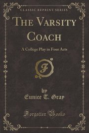 The Varsity Coach, Gray Eunice T.