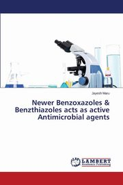 Newer Benzoxazoles & Benzthiazoles acts as active Antimicrobial agents, Maru Jayesh