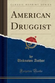 American Druggist (Classic Reprint), Author Unknown