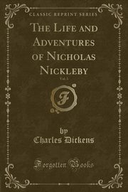 The Life and Adventures of Nicholas Nickleby, Vol. 3 (Classic Reprint), Dickens Charles