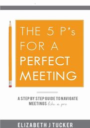 The 5 P's For a Perfect Meeting, Tucker Elizabeth J