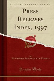 Press Releases Index, 1997 (Classic Reprint), Treasury United States Department of th