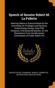 Speech of Senator Robert M. La Follette, United States. Congress. Senate. Committ