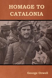 Homage to Catalonia, Orwell George