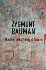 Sketches in the Theory of Culture, Bauman Zygmunt