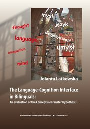The Language-Cognition Interface in Bilinguals: An evaluation of the Conceptual Transfer Hypothesis - 01 The architecture of the bilingual mental lexicon, Jolanta Latkowska