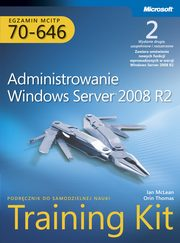 Egzamin MCITP 70-646: Administrowanie Windows Server 2008 R2 Training Kit, Mclean Ian, Orin Thomas, Thomas Orin