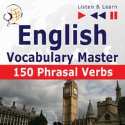 English Vocabulary Master for Intermediate / Advanced Learners ? Listen & Learn to Speak: 150 Phrasal Verbs (Proficiency Level: B2-C1), Dorota Guzik
